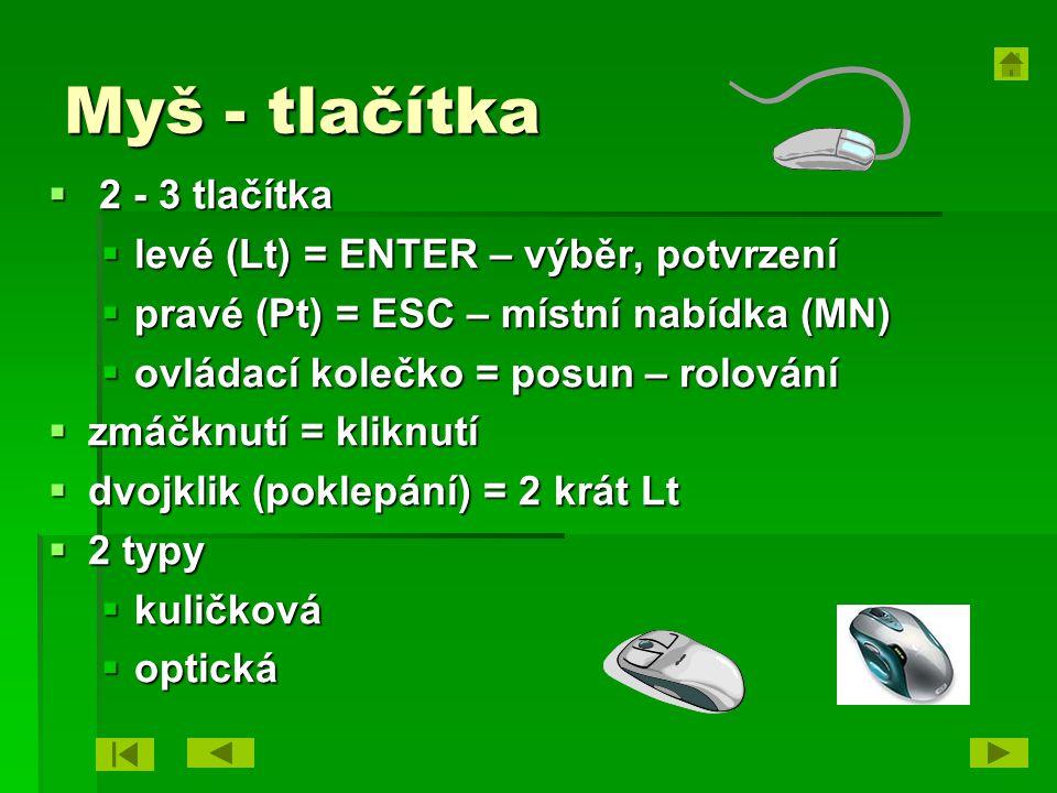 Myš - tlačítka  2 - 3 tlačítka  levé (Lt) = ENTER – výběr, potvrzení  pravé (Pt) = ESC – místní nabídka (MN)  ovládací kolečko = posun – rolování
