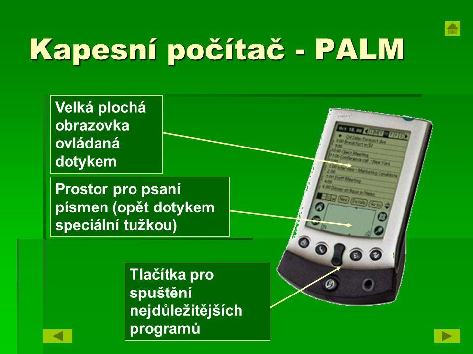 Kapesní počítač - PALM Velká plochá obrazovka ovládaná dotykem Prostor pro psaní písmen (opět dotykem speciální tužkou) Tlačítka pro spuštění nejdůležitějších programů
