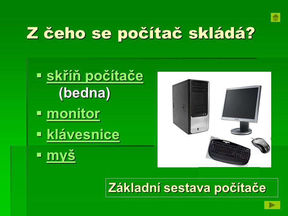 Z čeho se počítač skládá?  skříň počítače (bedna) skříň počítače skříň počítače  monitor monitor  klávesnice klávesnice  myš myš Základní sestava