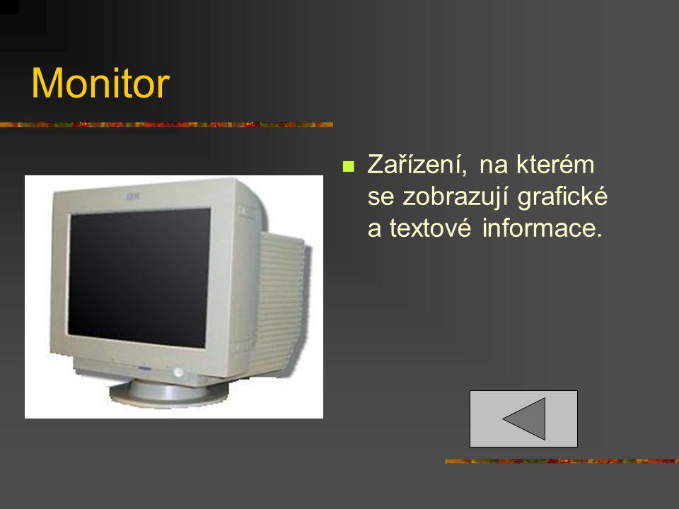 Monitor Zařízení, na kterém se zobrazují grafické a textové informace.