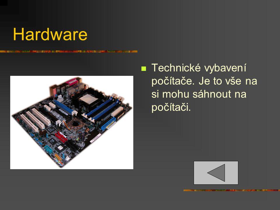 Hardware Technické vybavení počítače. Je to vše na si mohu sáhnout na počítači.