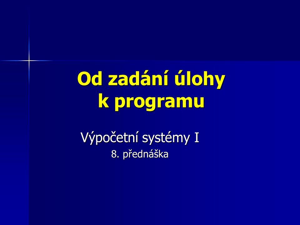 Od zadání úlohy k programu Výpočetní systémy I 8. přednáška