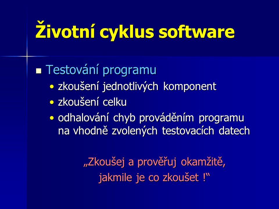 """Životní cyklus software Testování programu Testování programu zkoušení jednotlivých komponentzkoušení jednotlivých komponent zkoušení celkuzkoušení celku odhalování chyb prováděním programu na vhodně zvolených testovacích datechodhalování chyb prováděním programu na vhodně zvolených testovacích datech """"Zkoušej a prověřuj okamžitě, jakmile je co zkoušet !"""