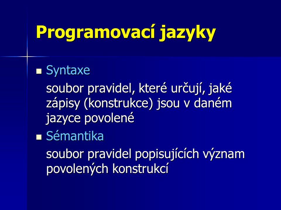 Programovací jazyky Syntaxe Syntaxe soubor pravidel, které určují, jaké zápisy (konstrukce) jsou v daném jazyce povolené Sémantika Sémantika soubor pravidel popisujících význam povolených konstrukcí