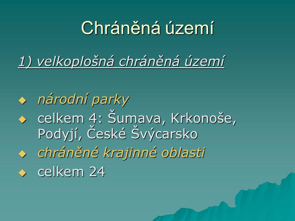Chráněná území 1) velkoplošná chráněná území  národní parky  celkem 4: Šumava, Krkonoše, Podyjí, České Švýcarsko  chráněné krajinné oblasti  celke