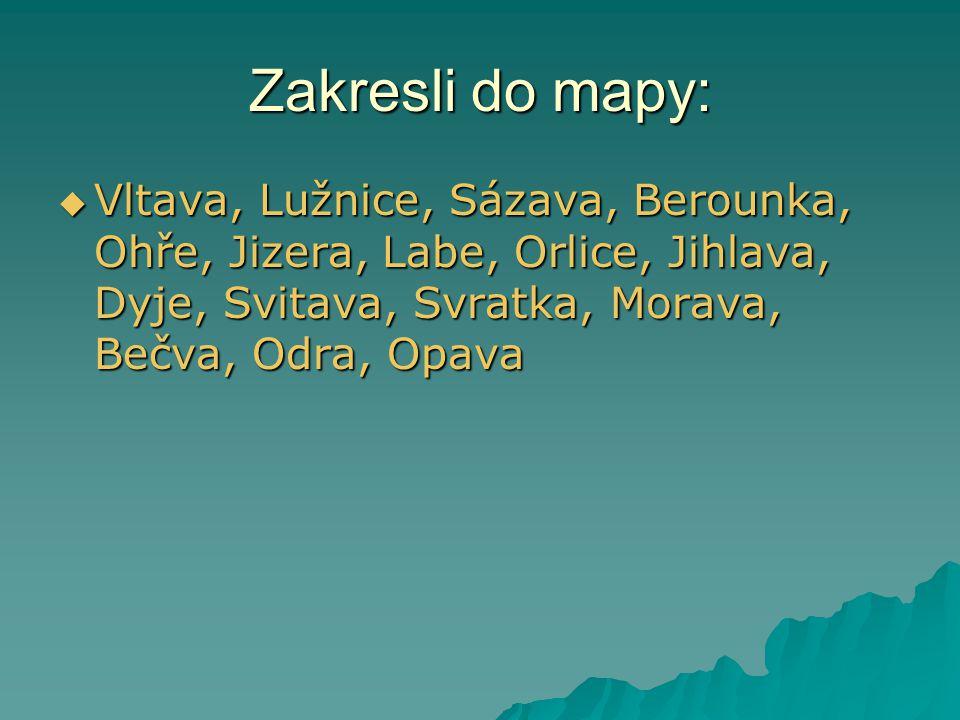 Zakresli do mapy:  Vltava, Lužnice, Sázava, Berounka, Ohře, Jizera, Labe, Orlice, Jihlava, Dyje, Svitava, Svratka, Morava, Bečva, Odra, Opava