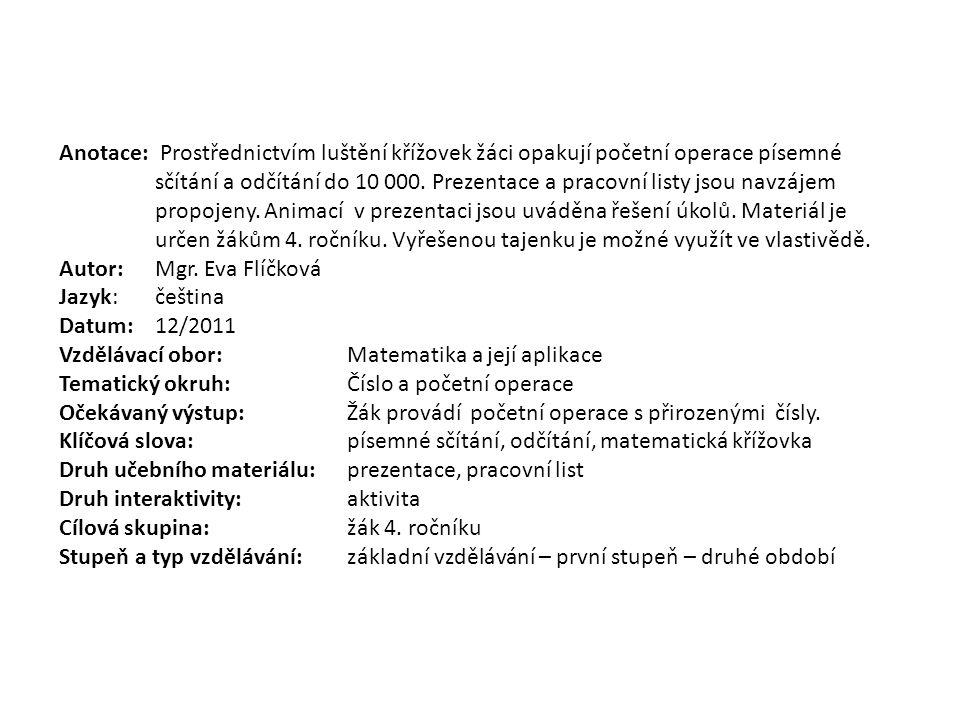 MATEMATICKÉ KŘÍŽOVKY pro 4. třídu Autorem materiálu a všech jeho částí, není-li uvedeno jinak, je Mgr. Eva Flíčková.