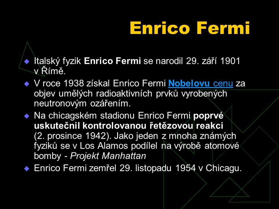 Enrico Fermi  Italský fyzik Enrico Fermi se narodil 29.