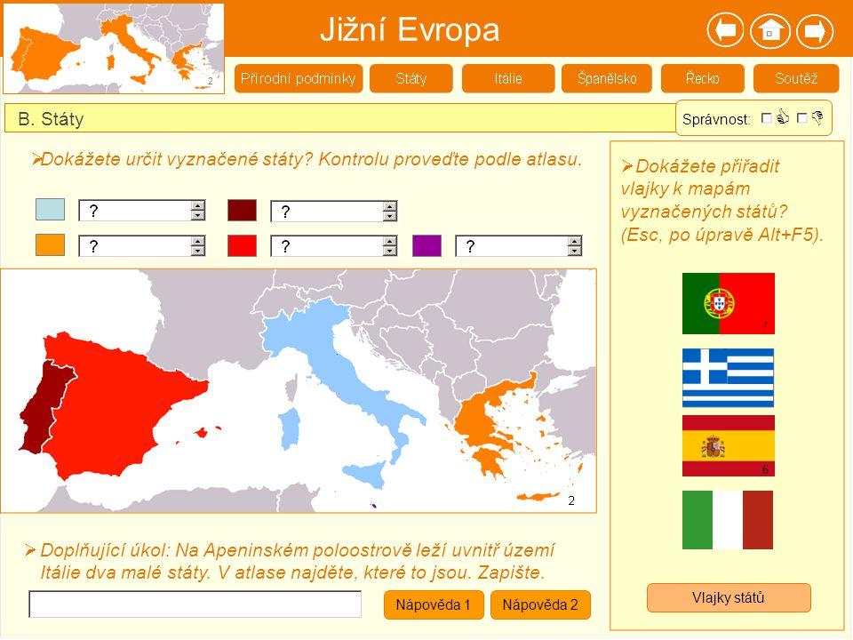 Jižní Evropa 2 B. Státy  Dokážete přiřadit vlajky k mapám vyznačených států? (Esc, po úpravě Alt+F5). 7 6  Dokážete určit vyznačené státy? Kontrolu