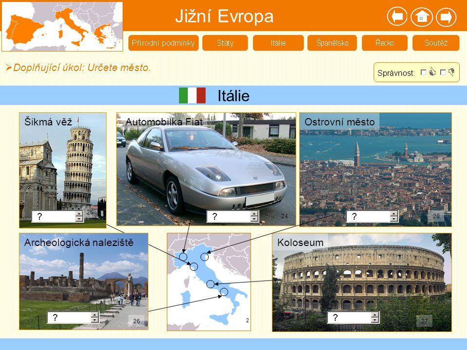 Itálie  Doplňující úkol: Určete město. Jižní Evropa 2 2 24 25 2627 28 Šikmá věž Archeologická naleziště Automobilka FiatOstrovní město Koloseum Správ