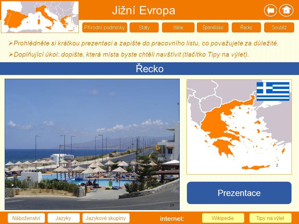 Jižní Evropa 2 Řecko NáboženstvíJazykyJazykové skupinyTipy na výletWikipedie 2 internet: Prezentace  Prohlédněte si krátkou prezentaci a zapište do p