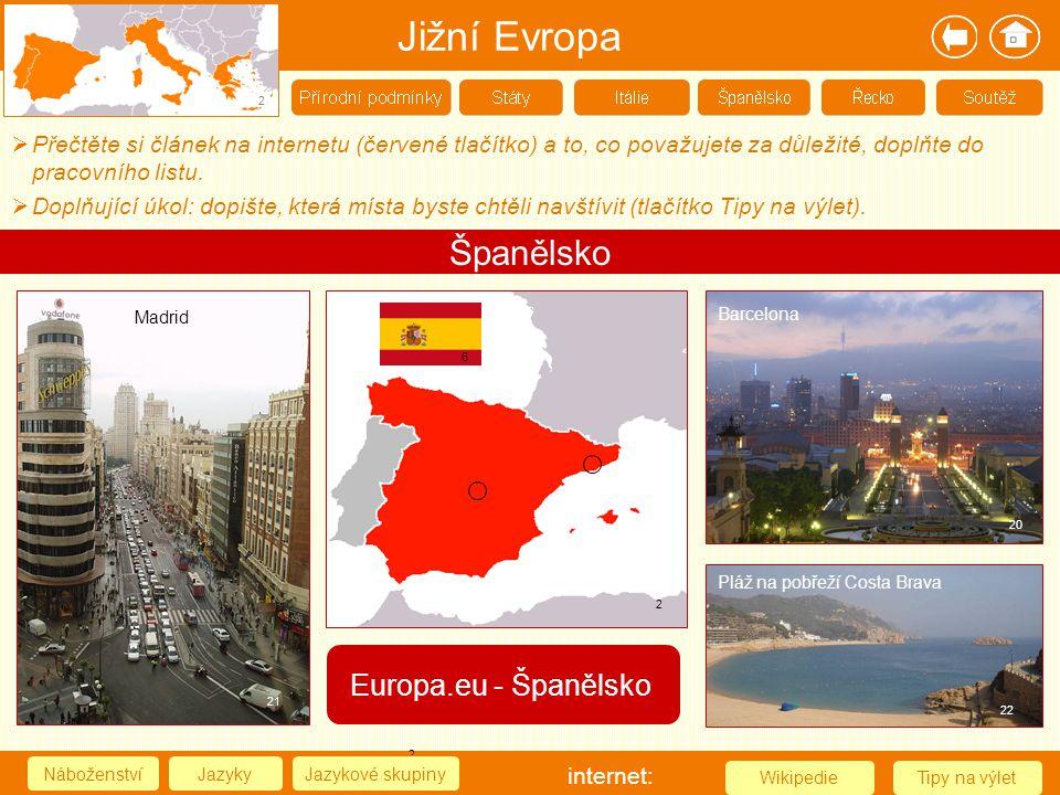 Jižní Evropa 2 Španělsko 2 NáboženstvíJazykyJazykové skupiny Tipy na výletWikipedie 6 2 internet: Europa.eu - Španělsko  Doplňující úkol: dopište, kt