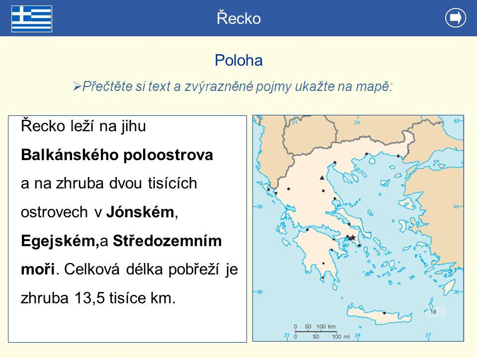 Řecko 2 Poloha Řecko leží na jihu Balkánského poloostrova a na zhruba dvou tisících ostrovech v Jónském, Egejském,a Středozemním moři. Celková délka p