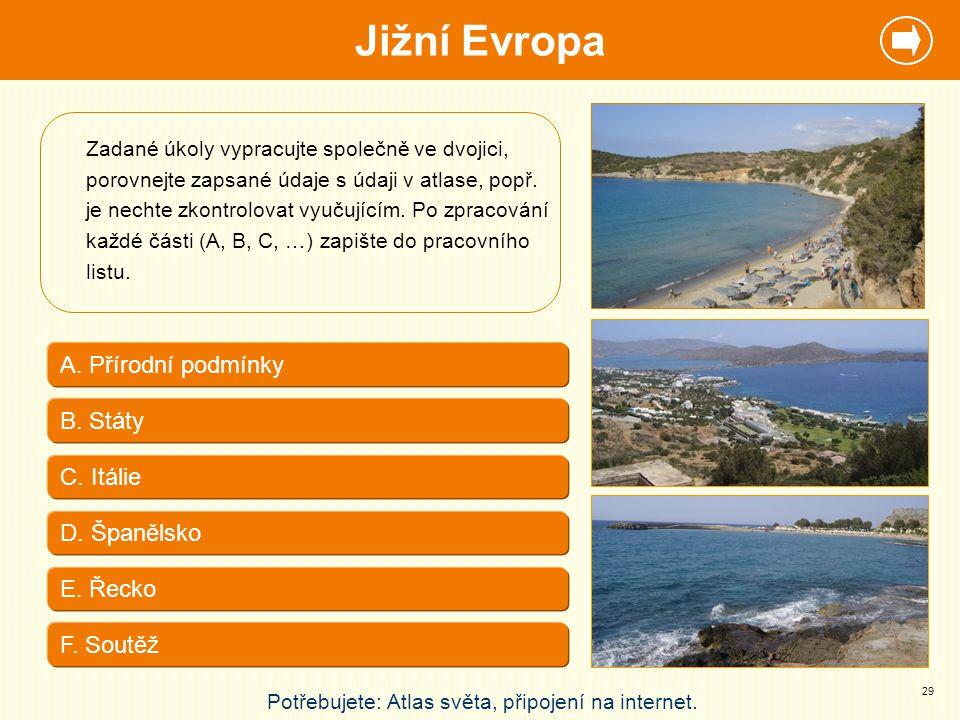 A. Přírodní podmínky D. Španělsko C. Itálie E. Řecko Potřebujete: Atlas světa, připojení na internet. B. Státy Jižní Evropa F. Soutěž Zadané úkoly vyp