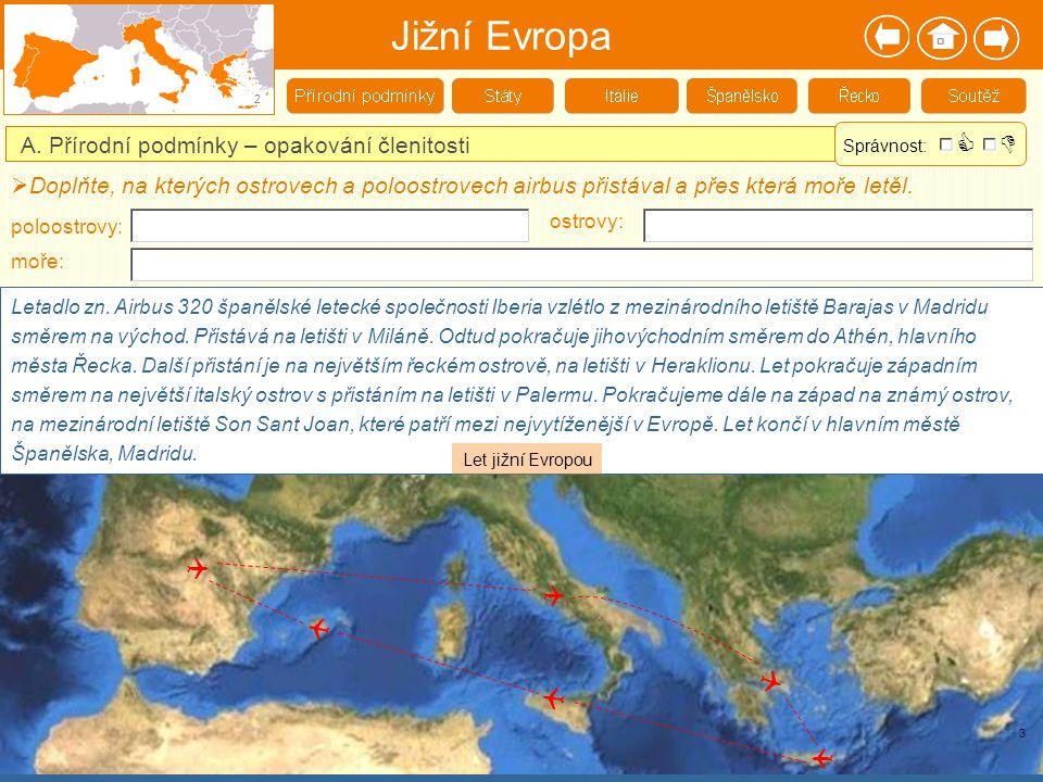 Jižní Evropa 2 A. Přírodní podmínky – opakování členitosti Letadlo zn. Airbus 320 španělské letecké společnosti Iberia vzlétlo z mezinárodního letiště
