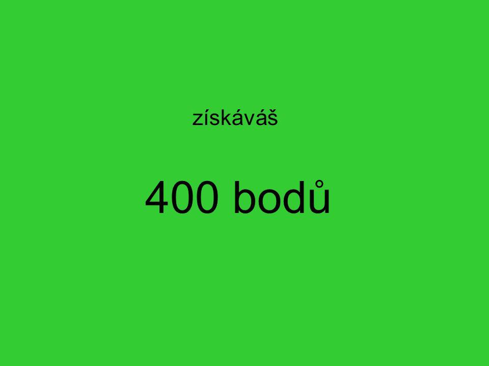 400 bodů získáváš