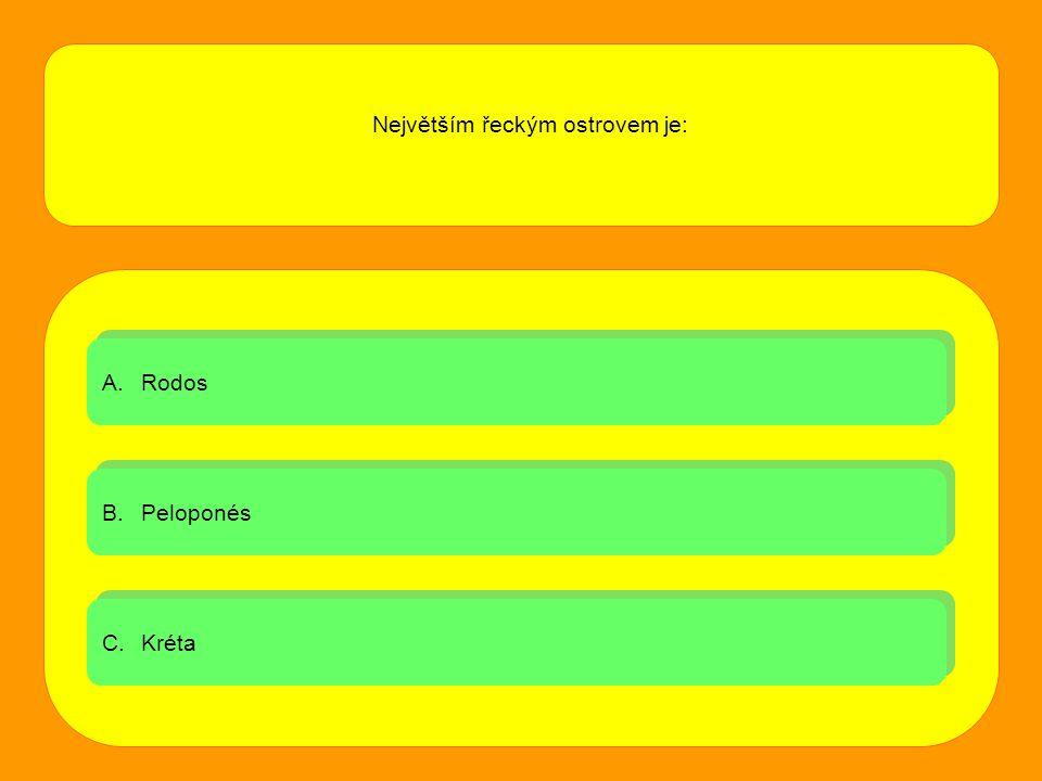 Největším řeckým ostrovem je: A.RodosRodos A.RodosRodos B.PeloponésPeloponés B.PeloponésPeloponés C.KrétaKréta C.KrétaKréta