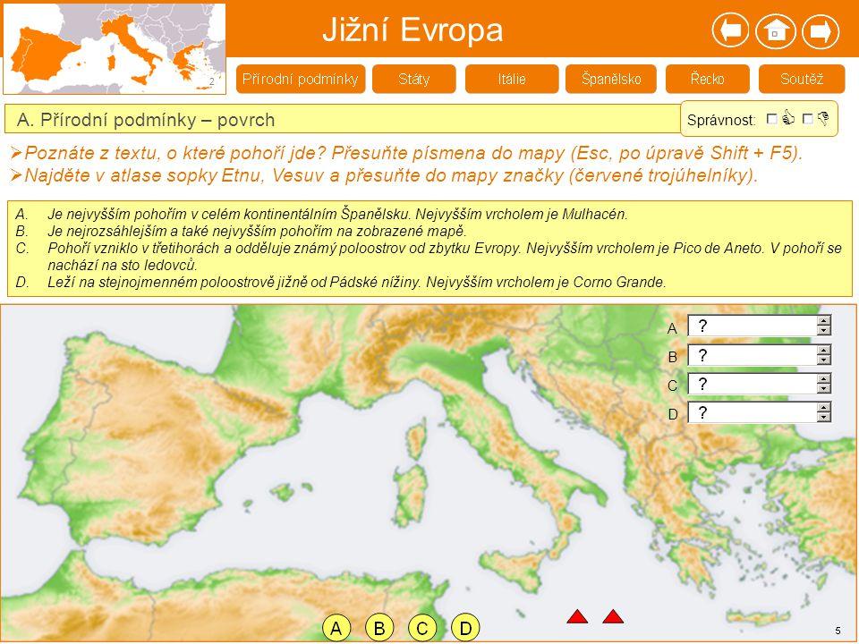 Jižní Evropa 2 A. Přírodní podmínky – povrch  Poznáte z textu, o které pohoří jde? Přesuňte písmena do mapy (Esc, po úpravě Shift + F5).  Najděte v