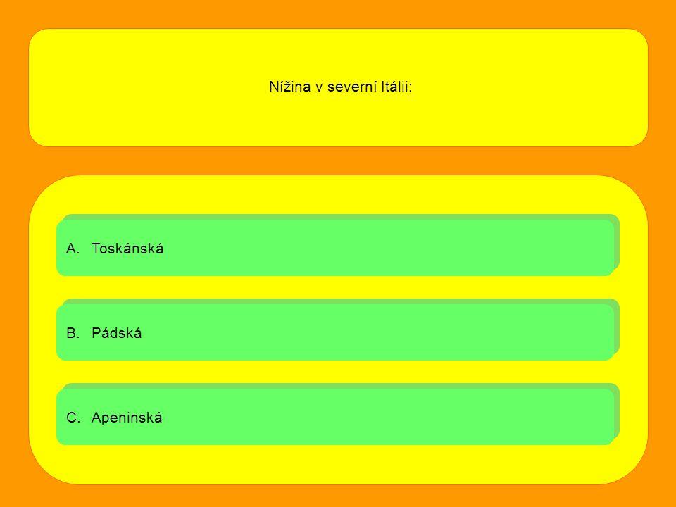 A.ToskánskáToskánská A.ToskánskáToskánská B.PádskáPádská B.PádskáPádská C.ApeninskáApeninská C.ApeninskáApeninská Nížina v severní Itálii: