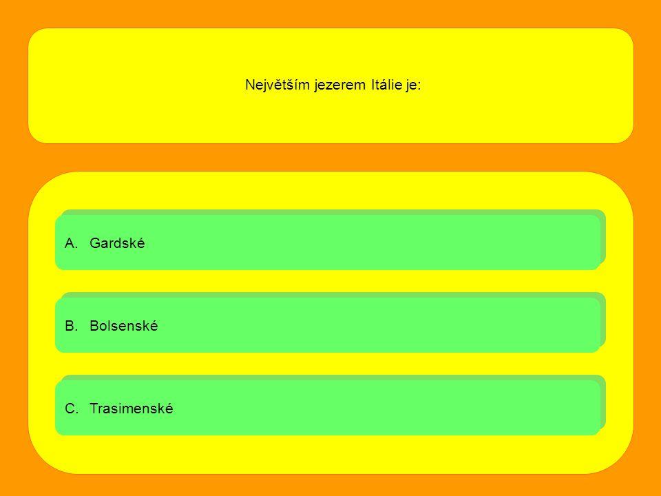 A.GardskéGardské A.GardskéGardské B.BolsenskéBolsenské B.BolsenskéBolsenské C.TrasimenskéTrasimenské C.TrasimenskéTrasimenské Největším jezerem Itálie