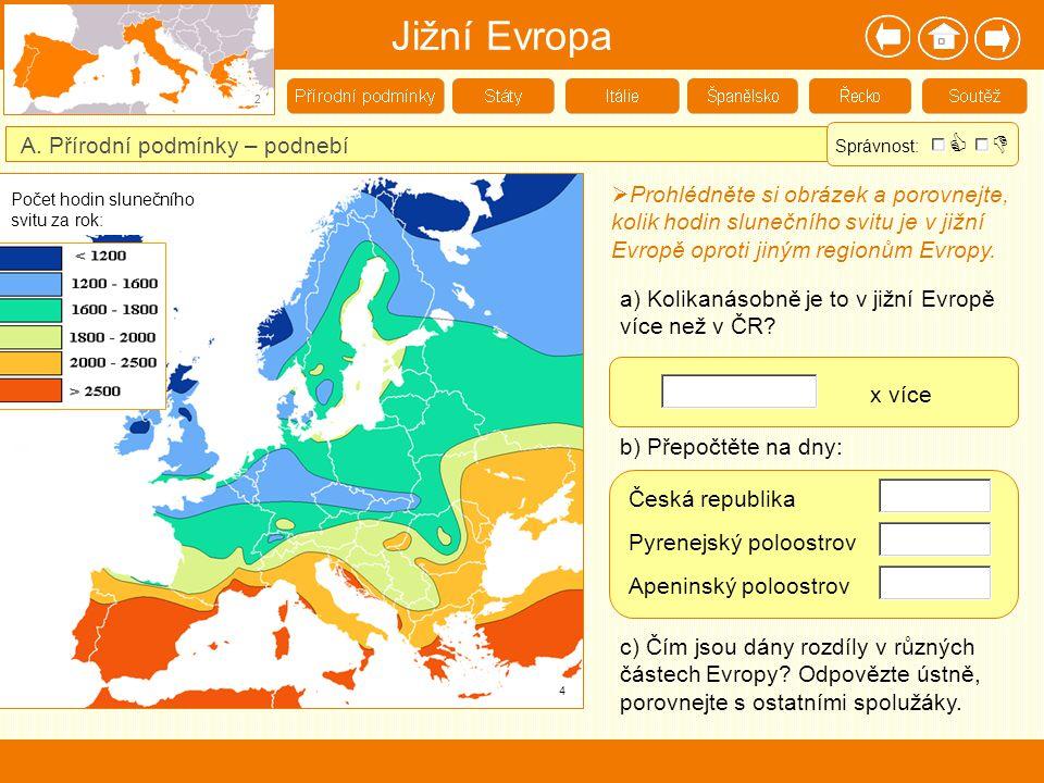 Jižní Evropa 2 A. Přírodní podmínky – podnebí  Prohlédněte si obrázek a porovnejte, kolik hodin slunečního svitu je v jižní Evropě oproti jiným regio