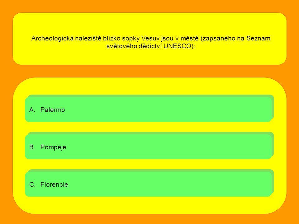 A.PalermoPalermo A.PalermoPalermo B.PompejePompeje B.PompejePompeje C.FlorencieFlorencie C.FlorencieFlorencie Archeologická naleziště blízko sopky Ves