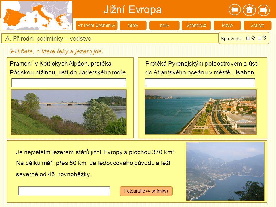 Jižní Evropa 2 A. Přírodní podmínky – vodstvo Pramení v Kottických Alpách, protéká Pádskou nížinou, ústí do Jaderského moře.  Určete, o které řeky a