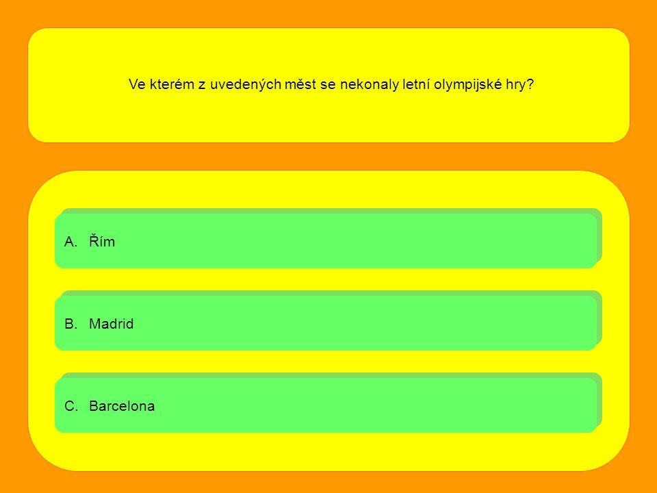 A.ŘímŘím A.ŘímŘím B.MadridMadrid B.MadridMadrid C.BarcelonaBarcelona C.BarcelonaBarcelona Ve kterém z uvedených měst se nekonaly letní olympijské hry?