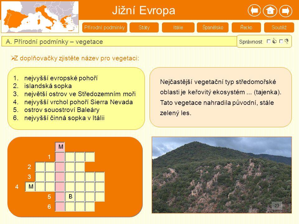 Jižní Evropa 2 A. Přírodní podmínky – vegetace  Z doplňovačky zjistěte název pro vegetaci: 23 Nejčastější vegetační typ středomořské oblasti je keřov