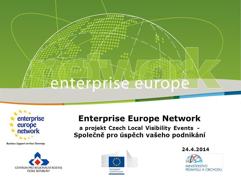 Enterprise Europe Network a projekt Czech Local Visibility Events - Společně pro úspěch vašeho podnikání 24.4.2014