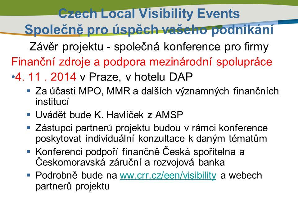 Czech Local Visibility Events Společně pro úspěch vašeho podnikání Závěr projektu - společná konference pro firmy Finanční zdroje a podpora mezinárodn