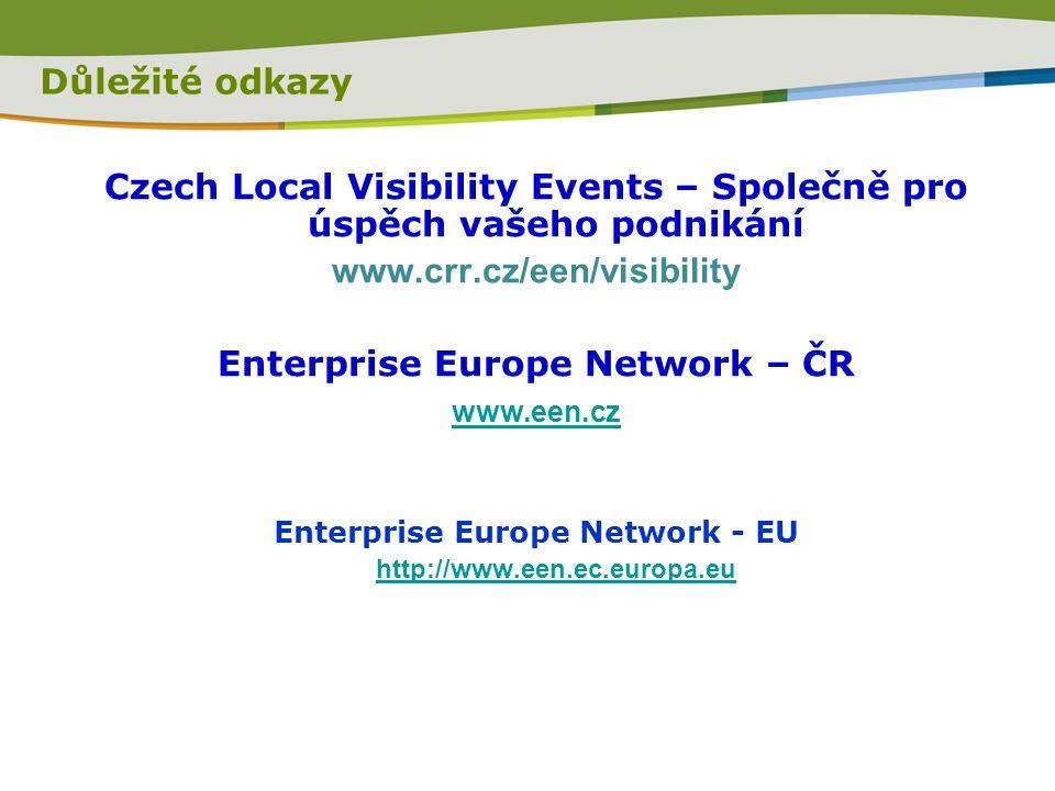 Důležité odkazy Czech Local Visibility Events – Společně pro úspěch vašeho podnikání www.crr.cz/een/visibility Enterprise Europe Network – ČR www.een.