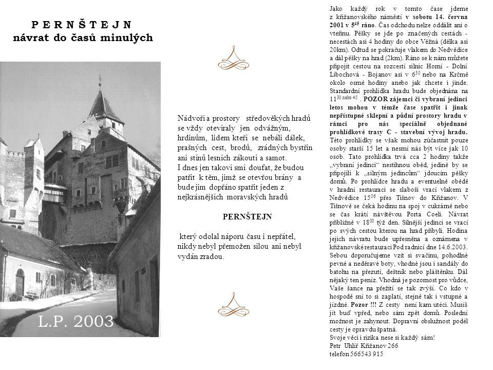 P E R N Š T E J N návrat do časů minulých Jako každý rok v tomto čase jdeme z křižanovského náměstí v sobotu 14.
