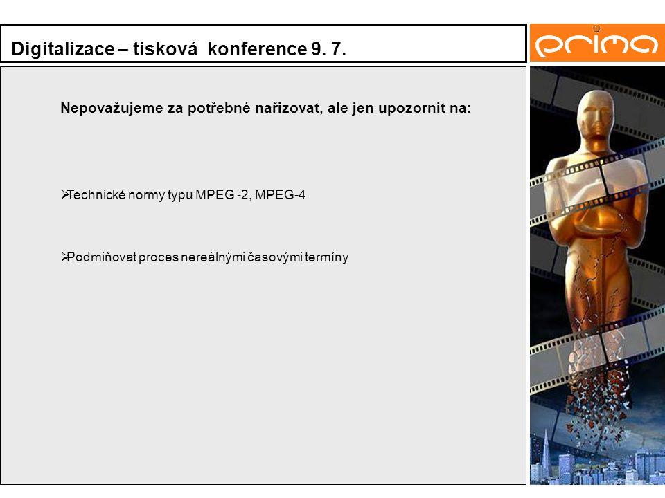 Nepovažujeme za potřebné nařizovat, ale jen upozornit na:  Technické normy typu MPEG -2, MPEG-4  Podmiňovat proces nereálnými časovými termíny Digitalizace – tisková konference 9.