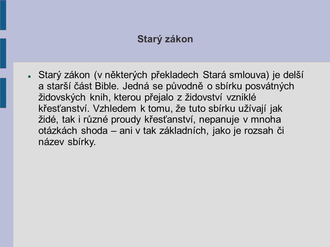 Starý zákon Starý zákon (v některých překladech Stará smlouva) je delší a starší část Bible.