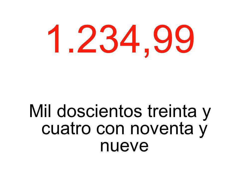 1.234,99 Mil doscientos treinta y cuatro con noventa y nueve
