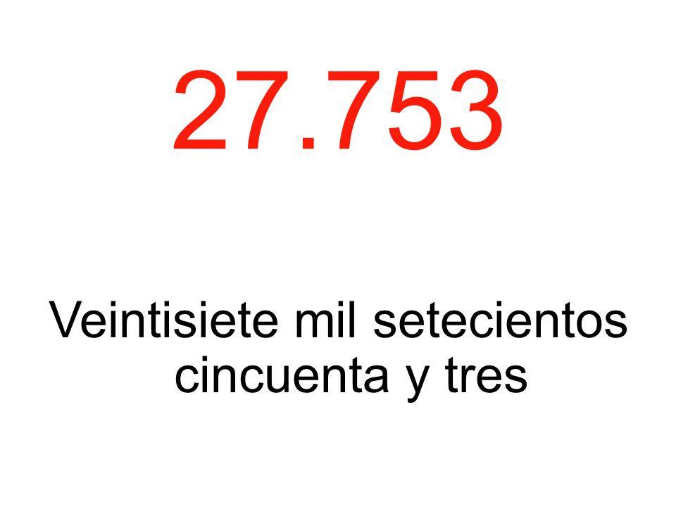 27.753 Veintisiete mil setecientos cincuenta y tres