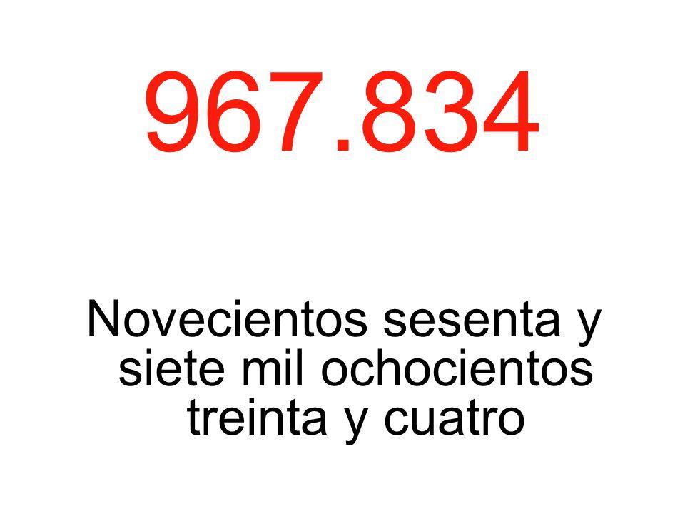 967.834 Novecientos sesenta y siete mil ochocientos treinta y cuatro