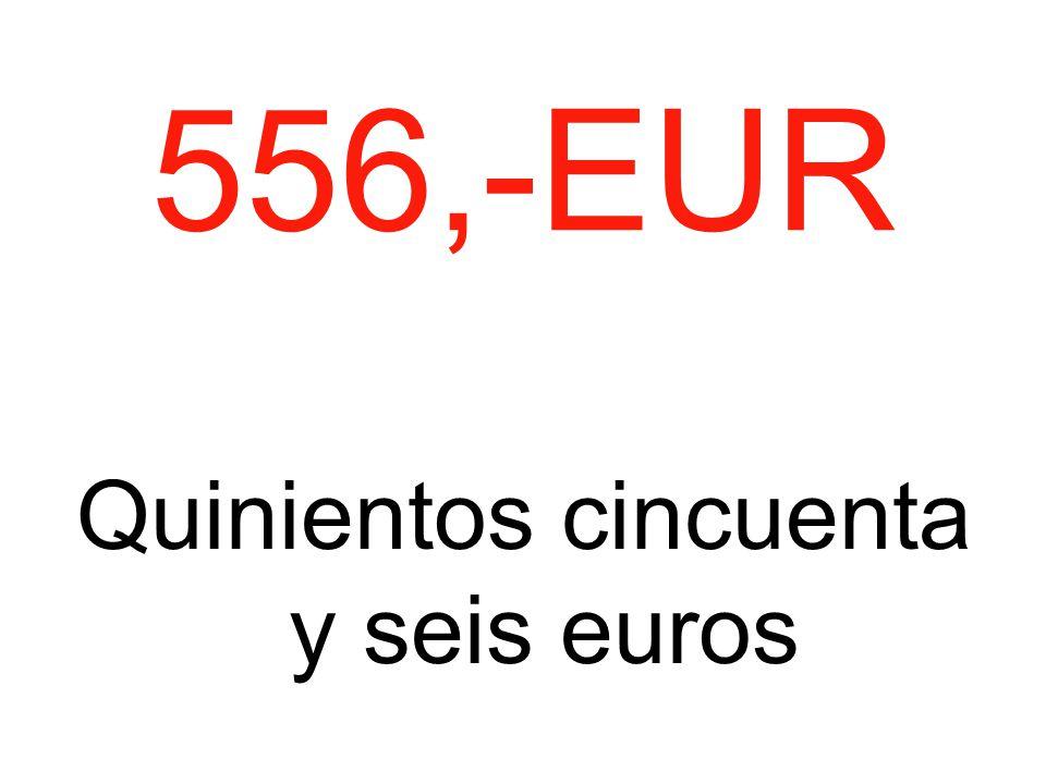 556,-EUR Quinientos cincuenta y seis euros