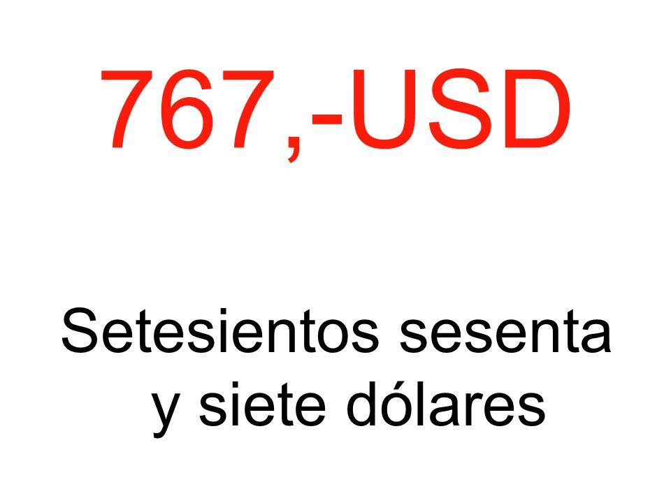 767,-USD Setesientos sesenta y siete dólares