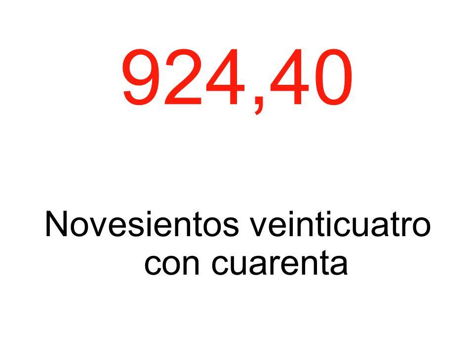 924,40 Novesientos veinticuatro con cuarenta