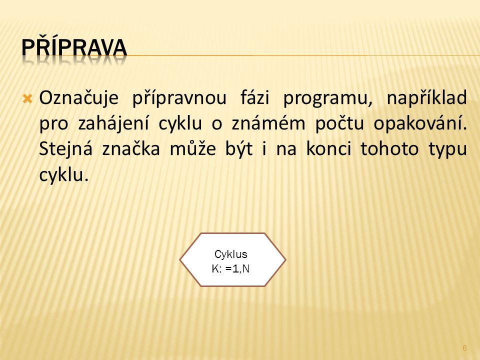  Označuje přípravnou fázi programu, například pro zahájení cyklu o známém počtu opakování.