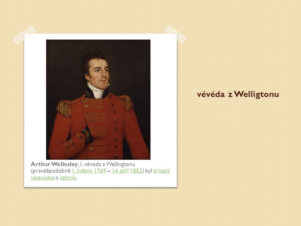 vévéda z Welligtonu Arthur Wellesley, 1. vévoda z Wellingtonu (pravděpodobně 1. května 1769 – 14. září 1852) byl britský vojevůdce a státník.1. května