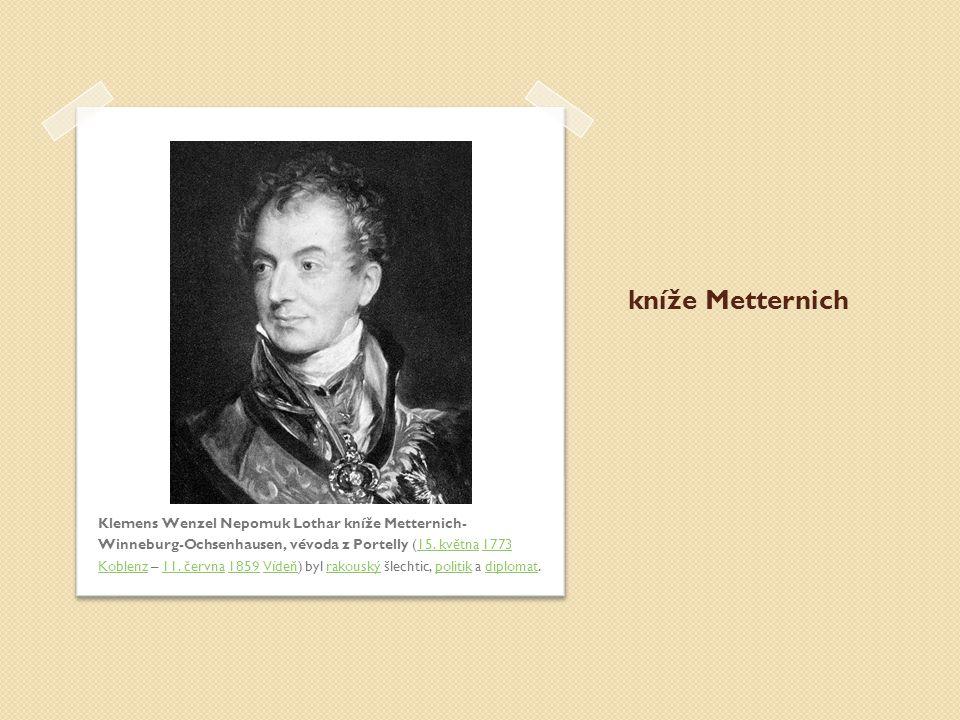 kníže Metternich Klemens Wenzel Nepomuk Lothar kníže Metternich- Winneburg-Ochsenhausen, vévoda z Portelly (15. května 1773 Koblenz – 11. června 1859