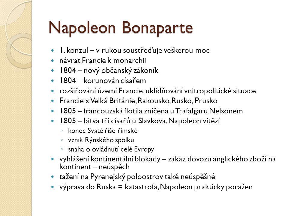Napoleon Bonaparte 1. konzul – v rukou soustřeďuje veškerou moc návrat Francie k monarchii 1804 – nový občanský zákoník 1804 – korunován císařem rozši