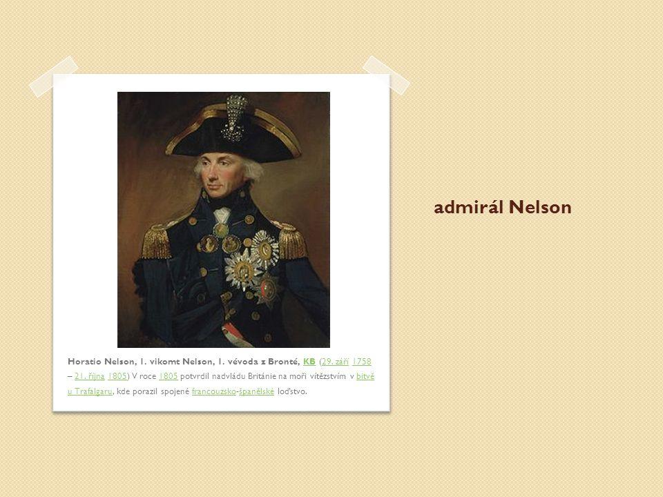 admirál Nelson Horatio Nelson, 1. vikomt Nelson, 1. vévoda z Bronté, KB (29. září 1758 – 21. října 1805) V roce 1805 potvrdil nadvládu Británie na moř