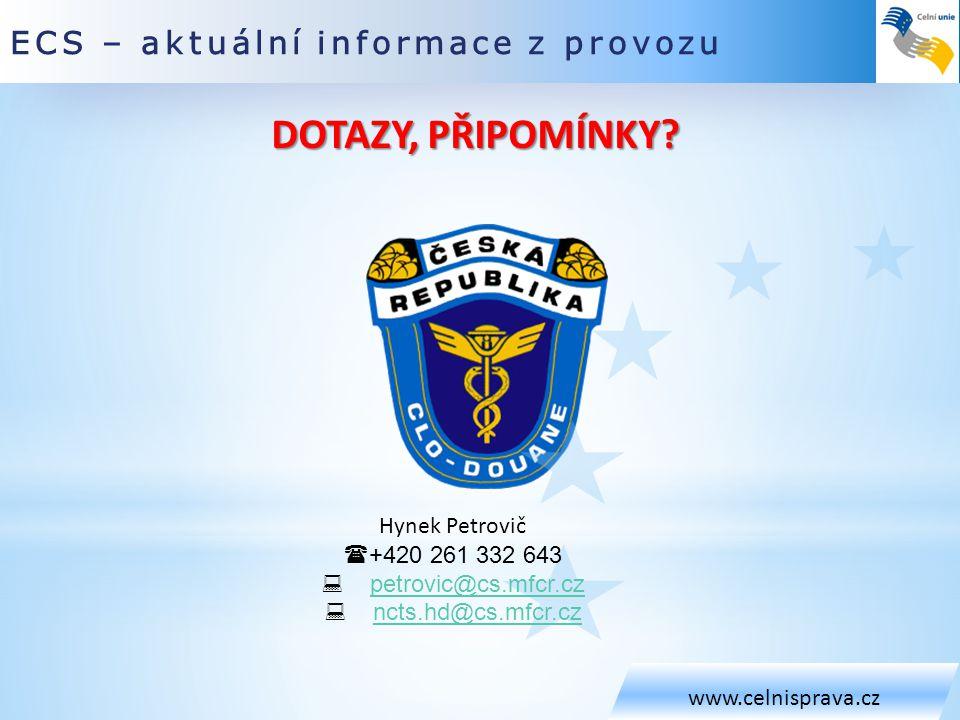 ECS – aktuální informace z provozu www.celnisprava.cz Hynek Petrovič  +420 261 332 643  petrovic@cs.mfcr.czpetrovic@cs.mfcr.cz  ncts.hd@cs.mfcr.czn