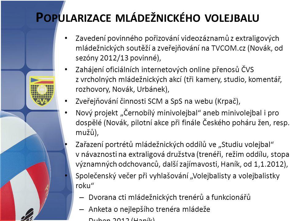 P OPULARIZACE MLÁDEŽNICKÉHO VOLEJBALU Zavedení povinného pořizování videozáznamů z extraligových mládežnických soutěží a zveřejňování na TVCOM.cz (Nov