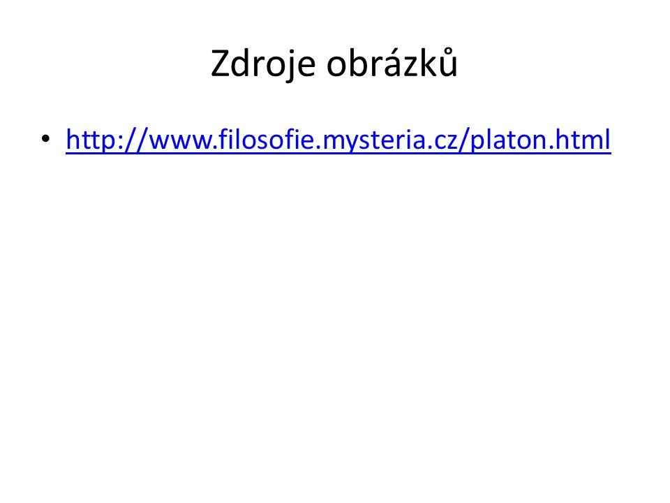 Zdroje obrázků http://www.filosofie.mysteria.cz/platon.html