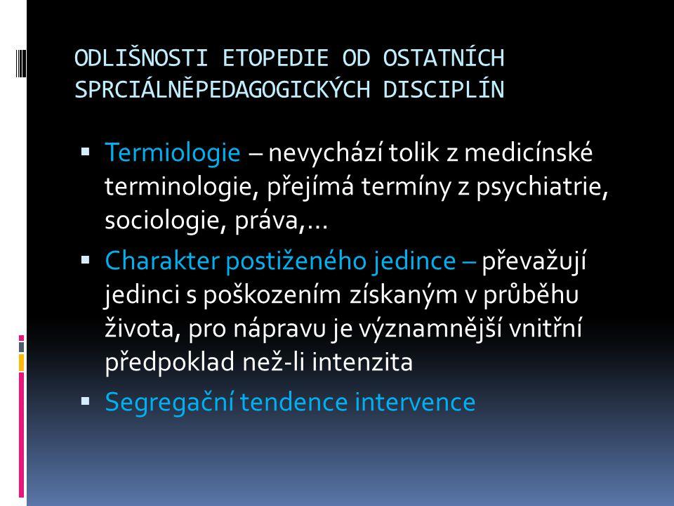 ODLIŠNOSTI ETOPEDIE OD OSTATNÍCH SPRCIÁLNĚPEDAGOGICKÝCH DISCIPLÍN  Termiologie – nevychází tolik z medicínské terminologie, přejímá termíny z psychia